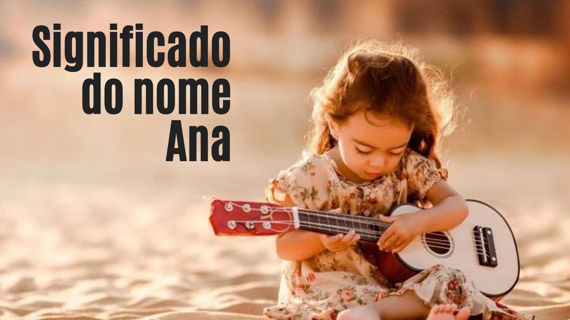 menina tocando violão - uma foto escrita significado do nome ana